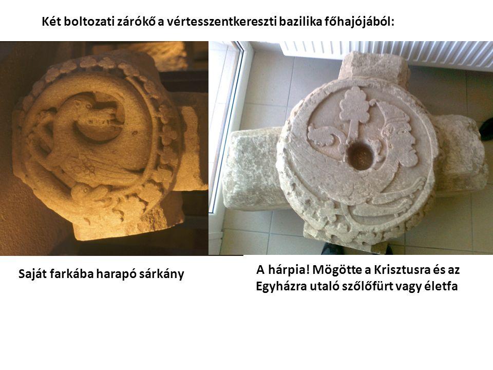 Két boltozati zárókő a vértesszentkereszti bazilika főhajójából: Saját farkába harapó sárkány A hárpia! Mögötte a Krisztusra és az Egyházra utaló szől
