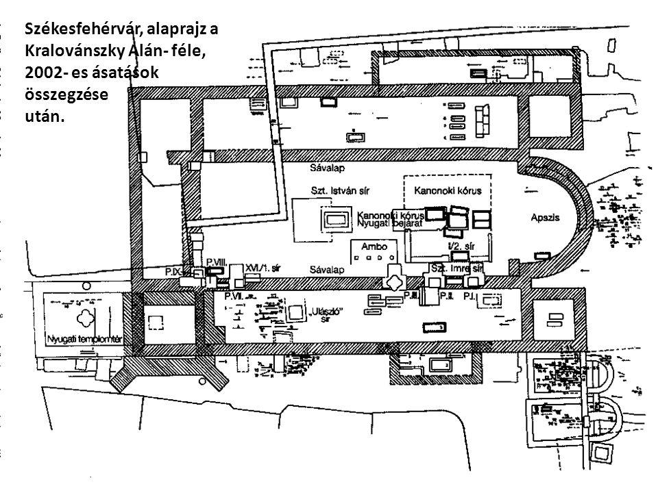 Székesfehérvár, alaprajz a Kralovánszky Alán- féle, 2002- es ásatások összegzése után.
