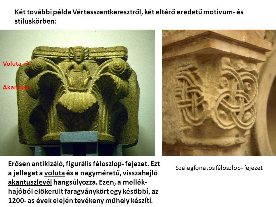 Két további példa Vértesszentkeresztről, két eltérő eredetű motívum- és stíluskörben: Erősen antikizáló, figurális féloszlop- fejezet. Ezt a jelleget