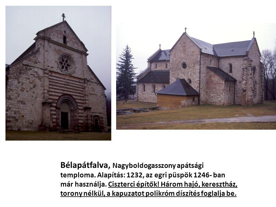 Bélapátfalva, Nagyboldogasszony apátsági temploma. Alapítás: 1232, az egri püspök 1246- ban már használja. Ciszterci építők! Három hajó, keresztház, t