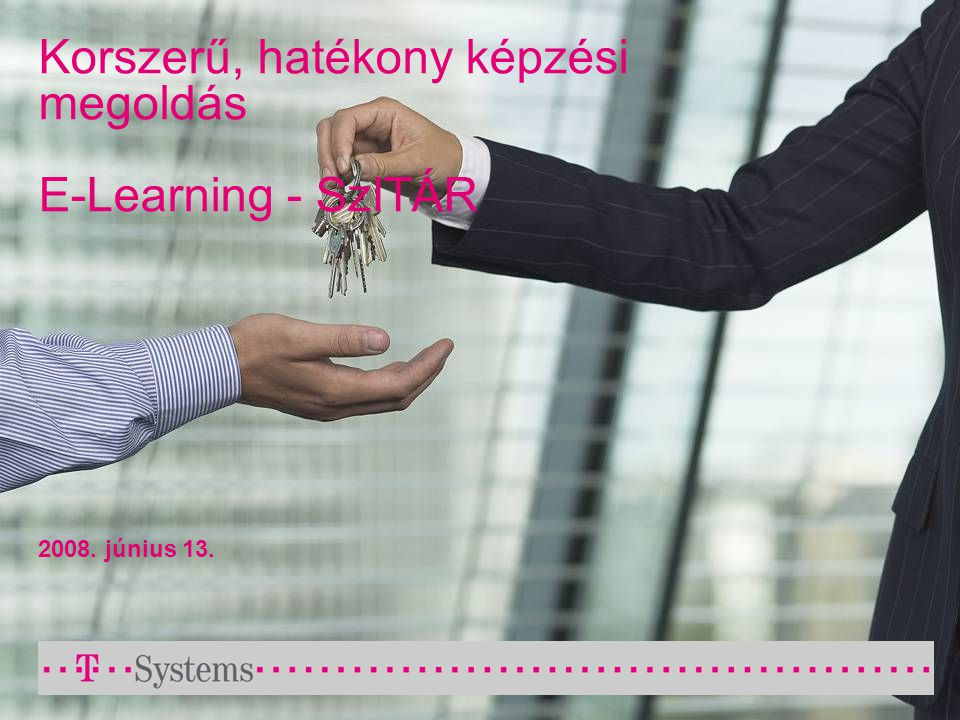 Korszerű, hatékony képzési megoldás E-Learning - SzITÁR 2008. június 13.