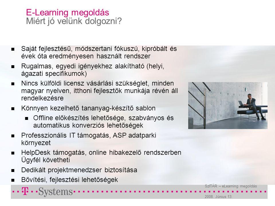 2008. Június 13. SzITÁR – eLearning megoldás E-Learning megoldás Miért jó velünk dolgozni? Saját fejlesztésű, módszertani fókuszú, kipróbált és évek ó