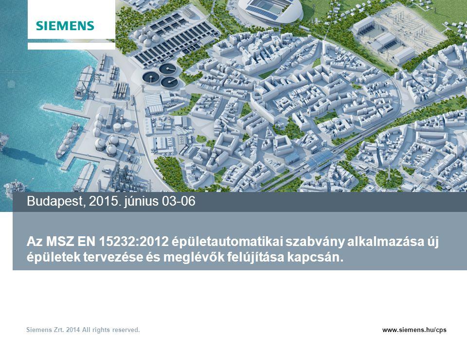 www.siemens.hu/cpsSiemens Zrt. 2014 All rights reserved. Az MSZ EN 15232:2012 épületautomatikai szabvány alkalmazása új épületek tervezése és meglévők