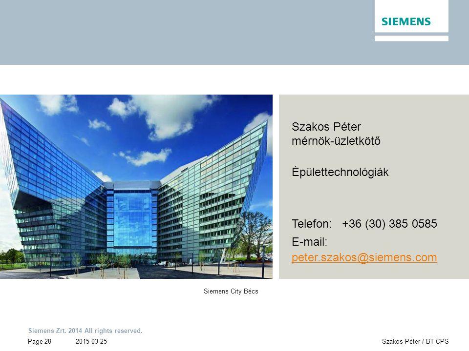 Siemens Zrt. 2014 All rights reserved. Page 28 2015-03-25 Szakos Péter / BT CPS Szakos Péter mérnök-üzletkötő Épülettechnológiák Telefon: +36 (30) 385