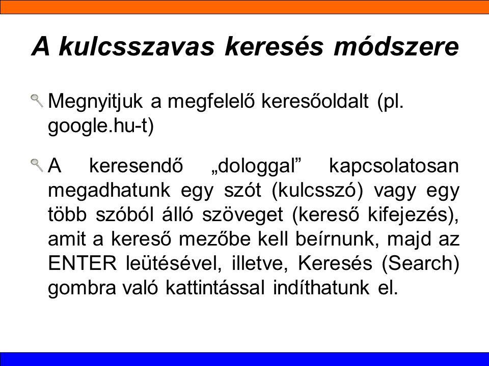 A kulcsszavas keresés módszere Megnyitjuk a megfelelő keresőoldalt (pl.