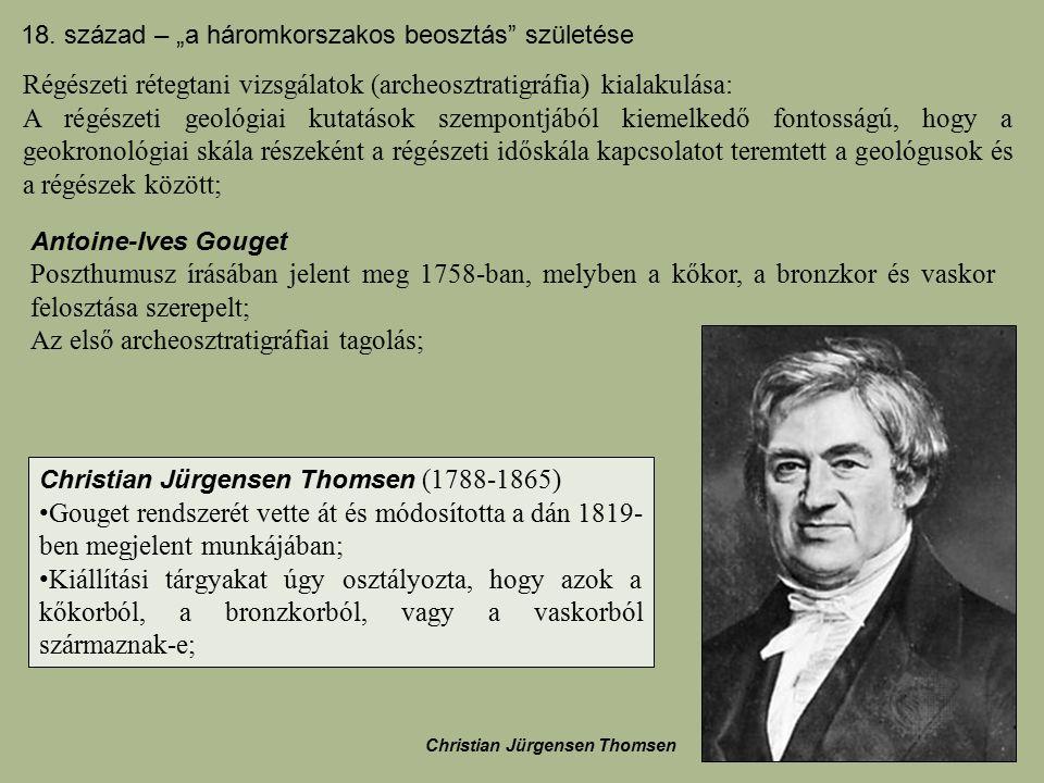 Antoine-Ives Gouget Poszthumusz írásában jelent meg 1758-ban, melyben a kőkor, a bronzkor és vaskor felosztása szerepelt; Az első archeosztratigráfiai