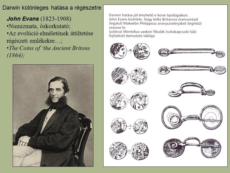 John Evans (1823-1908) Numizmata, őskorkutató; Az evolúció elméletének átültetése régészeti emlékekre…; The Coins of 'the Ancient Britons (1864); Darw