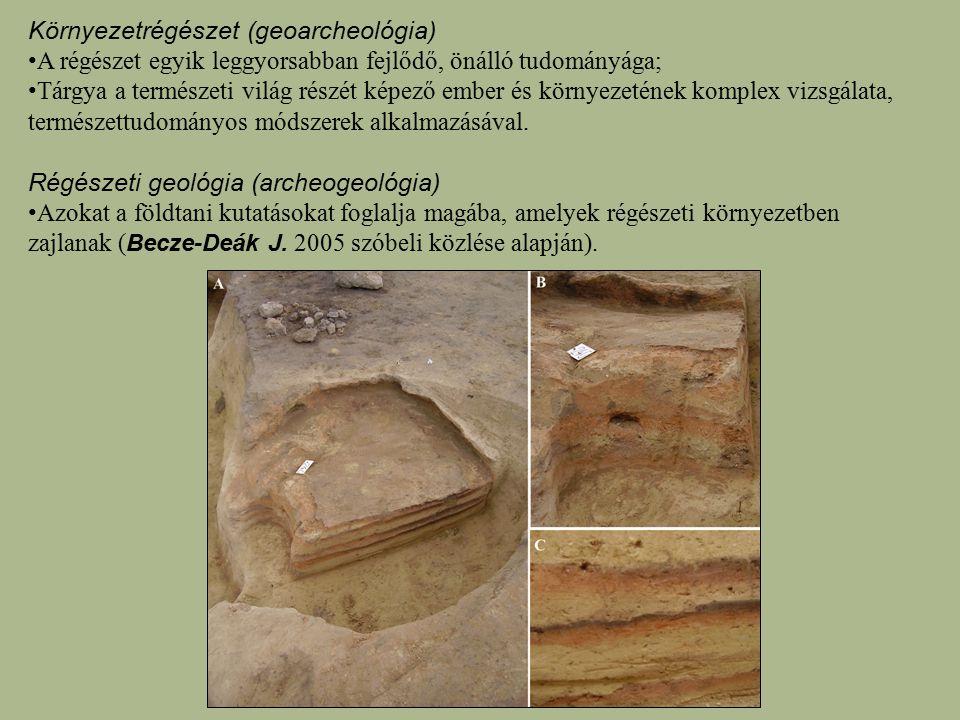 Környezetrégészet (geoarcheológia) A régészet egyik leggyorsabban fejlődő, önálló tudományága; Tárgya a természeti világ részét képező ember és környe