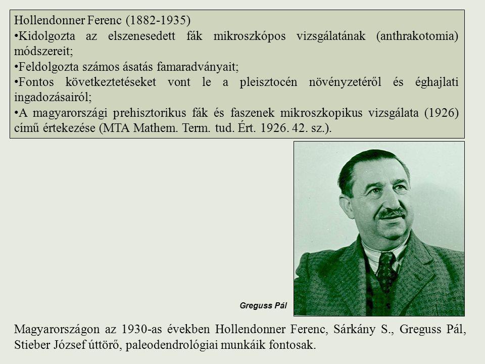 Hollendonner Ferenc (1882-1935) Kidolgozta az elszenesedett fák mikroszkópos vizsgálatának (anthrakotomia) módszereit; Feldolgozta számos ásatás famar