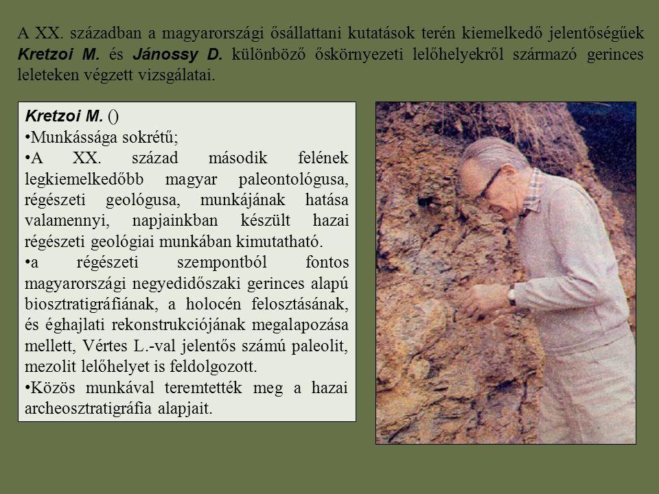 A XX. században a magyarországi ősállattani kutatások terén kiemelkedő jelentőségűek Kretzoi M. és Jánossy D. különböző őskörnyezeti lelőhelyekről szá