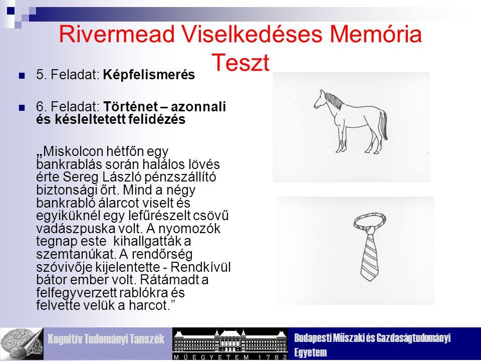 Kognitív Tudományi Tanszék Budapesti Műszaki és Gazdaságtudományi Egyetem Rivermead Viselkedéses Memória Teszt 5.