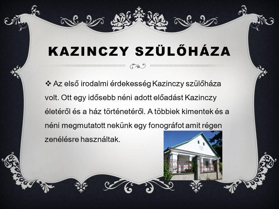 KAZINCZY SZÜLŐHÁZA  Az első irodalmi érdekesség Kazinczy szülőháza volt.