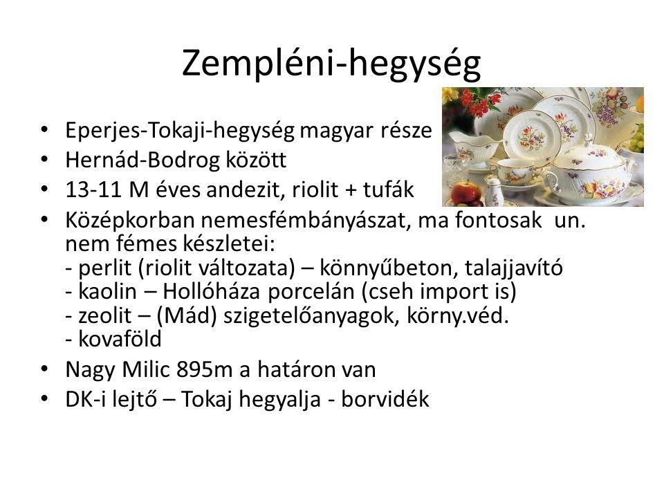 Zempléni-hegység Eperjes-Tokaji-hegység magyar része Hernád-Bodrog között 13-11 M éves andezit, riolit + tufák Középkorban nemesfémbányászat, ma fonto
