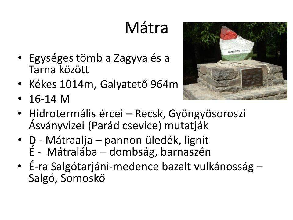 Mátra Egységes tömb a Zagyva és a Tarna között Kékes 1014m, Galyatető 964m 16-14 M Hidrotermális ércei – Recsk, Gyöngyösoroszi Ásványvizei (Parád csev