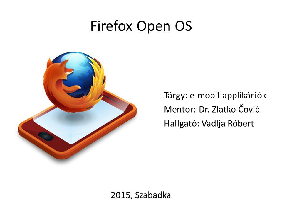 Firefox OS létrejötte A Firefox OS egy Linux-alapú, nyílt forráskódú operációs rendszer okostelefonokra, táblagépekre, illetve okostévékre, melyet a Mozilla fejleszt.