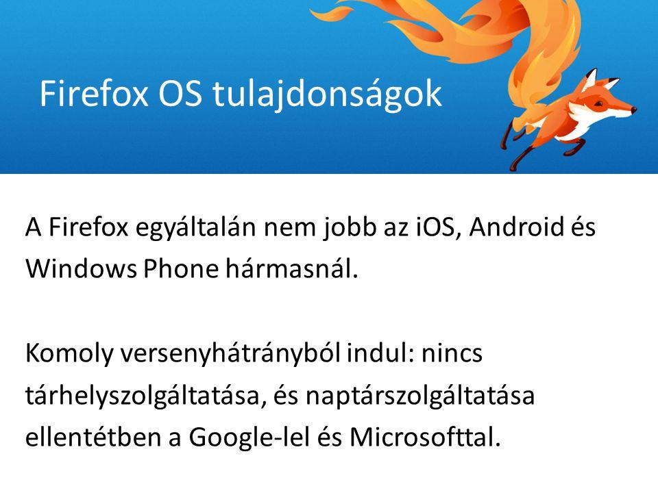  webes technológiák fejlődése (HTML5, CSS és JavaScript)  többi mobil platform zártsága  felhasználók röghöz kötése Firefox OS tulajdonságok