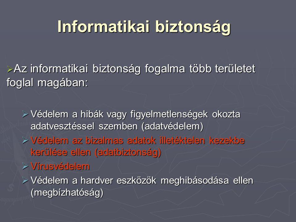 Informatikai biztonság  Az informatikai biztonság fogalma több területet foglal magában:  Védelem a hibák vagy figyelmetlenségek okozta adatvesztéss