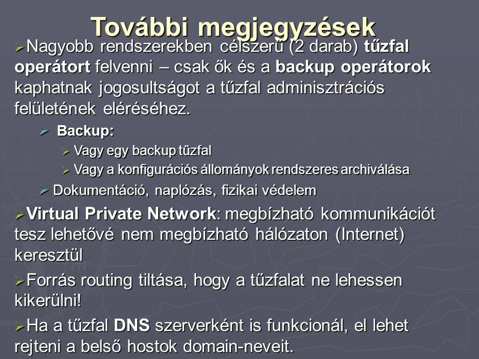 További megjegyzések  Nagyobb rendszerekben célszerű (2 darab) tűzfal operátort felvenni – csak ők és a backup operátorok kaphatnak jogosultságot a t