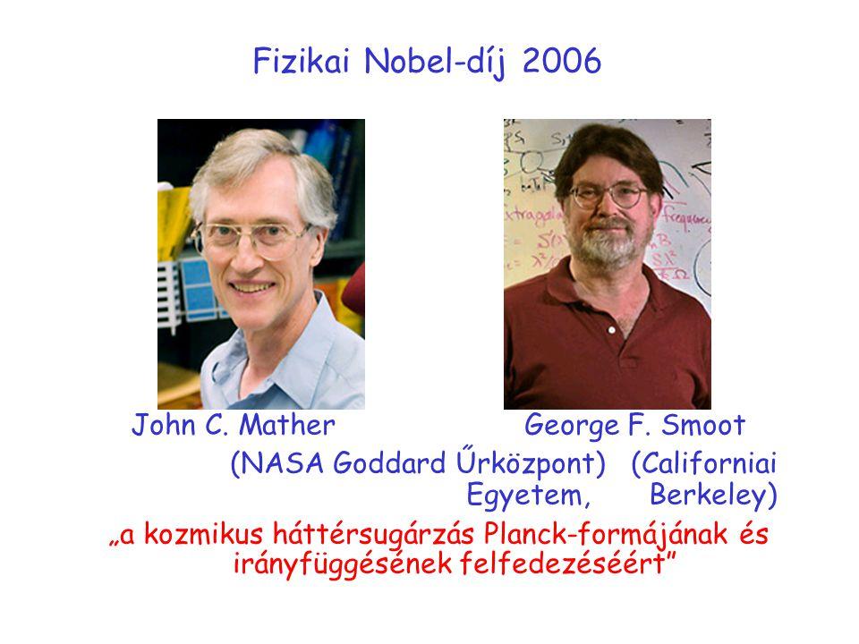 """Fizikai Nobel-díj 2006 John C. Mather George F. Smoot (NASA Goddard Űrközpont) (Californiai Egyetem, Berkeley) """"a kozmikus háttérsugárzás Planck-formá"""