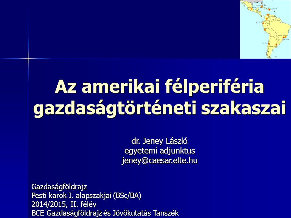 Az amerikai félperiféria gazdaságtörténeti szakaszai Gazdaságföldrajz Pesti karok I. alapszakjai (BSc/BA) 2014/2015, II. félév BCE Gazdaságföldrajz és