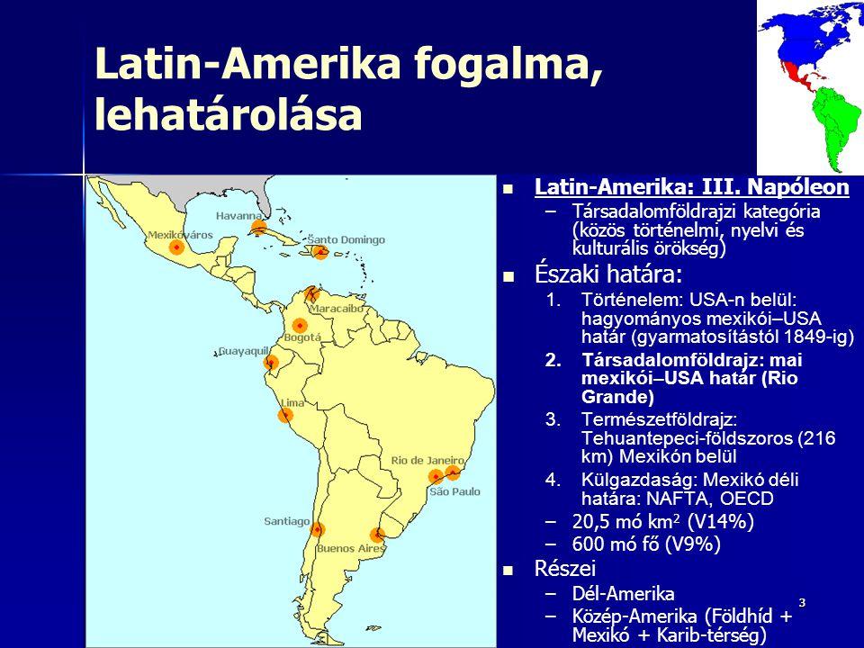 33 Latin-Amerika fogalma, lehatárolása Latin-Amerika: III. Napóleon – –Társadalomföldrajzi kategória (közös történelmi, nyelvi és kulturális örökség)