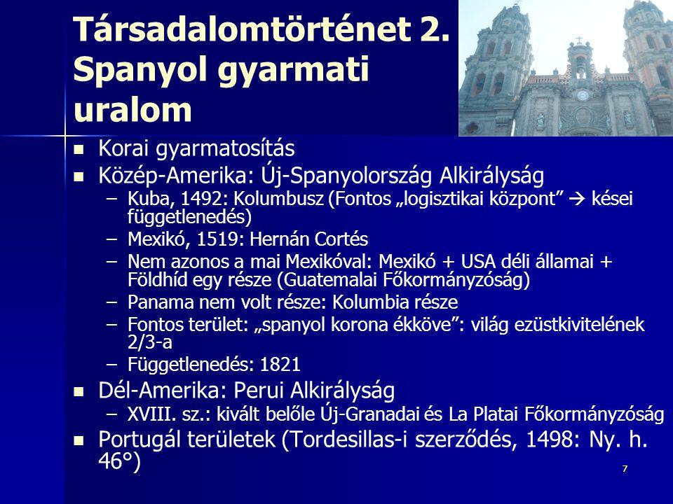 """77 Társadalomtörténet 2. Spanyol gyarmati uralom Korai gyarmatosítás Közép-Amerika: Új-Spanyolország Alkirályság – –Kuba, 1492: Kolumbusz (Fontos """"log"""