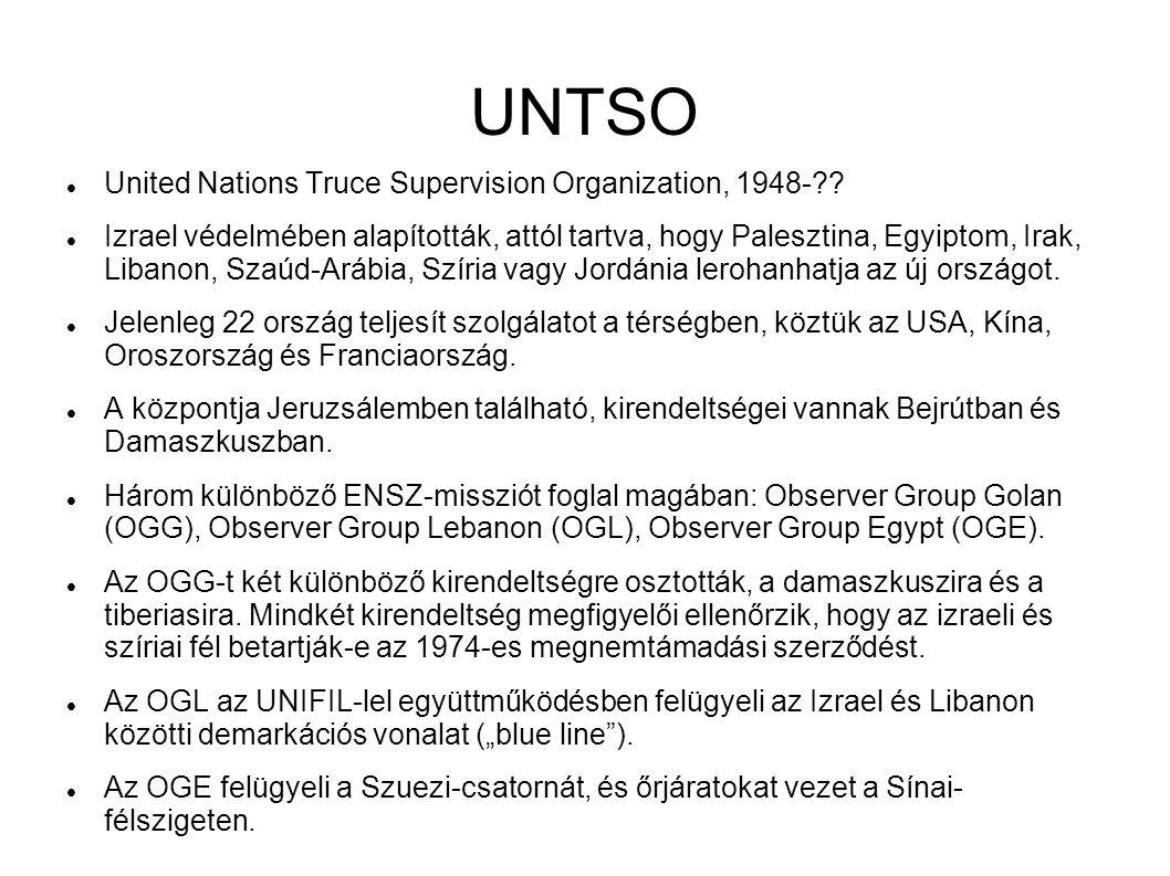 UNTSO United Nations Truce Supervision Organization, 1948-?? Izrael védelmében alapították, attól tartva, hogy Palesztina, Egyiptom, Irak, Libanon, Sz