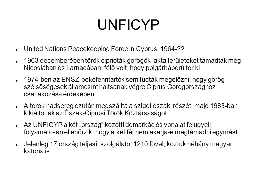 UNFICYP United Nations Peacekeeping Force in Cyprus, 1964-?? 1963 decemberében török ciprióták görögök lakta területeket támadtak meg Nicosiában és La