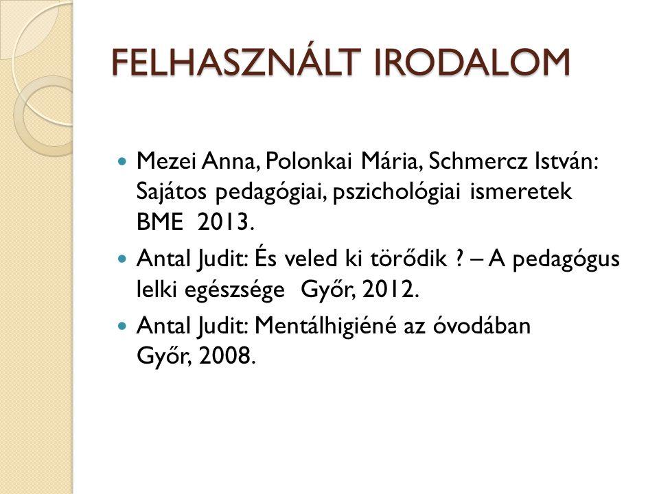 FELHASZNÁLT IRODALOM Mezei Anna, Polonkai Mária, Schmercz István: Sajátos pedagógiai, pszichológiai ismeretek BME 2013.