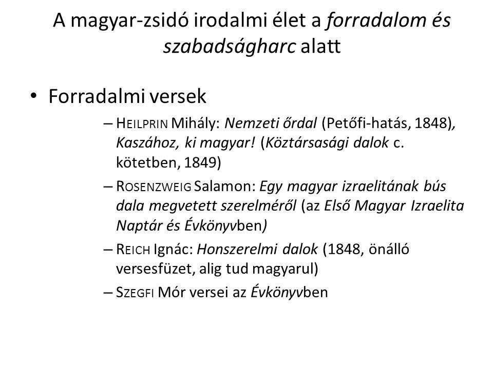 A magyar-zsidó irodalmi élet a forradalom és szabadságharc alatt Forradalmi versek – H EILPRIN Mihály: Nemzeti őrdal (Petőfi-hatás, 1848), Kaszához, ki magyar.