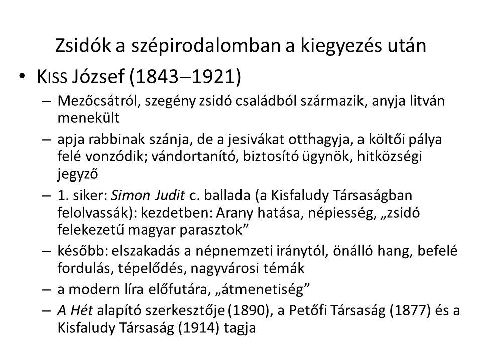 Zsidók a szépirodalomban a kiegyezés után K ISS József (1843  1921) – Mezőcsátról, szegény zsidó családból származik, anyja litván menekült – apja rabbinak szánja, de a jesivákat otthagyja, a költői pálya felé vonzódik; vándortanító, biztosító ügynök, hitközségi jegyző – 1.