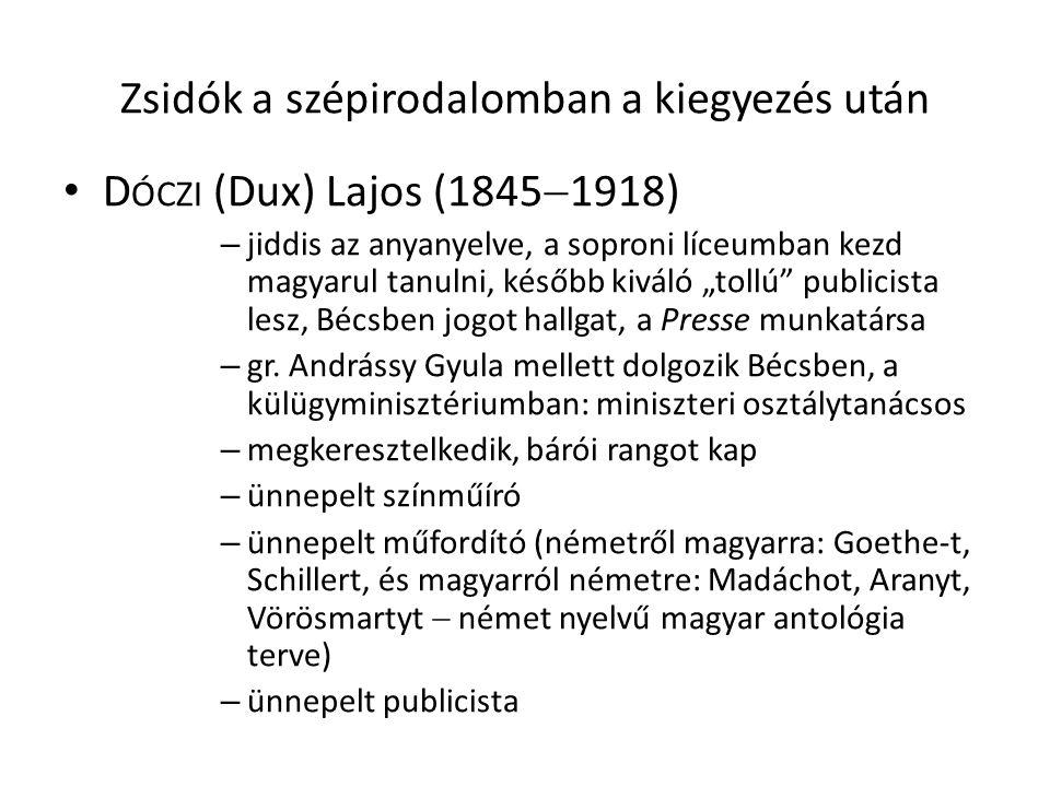 """Zsidók a szépirodalomban a kiegyezés után D ÓCZI (Dux) Lajos (1845  1918) – jiddis az anyanyelve, a soproni líceumban kezd magyarul tanulni, később kiváló """"tollú publicista lesz, Bécsben jogot hallgat, a Presse munkatársa – gr."""
