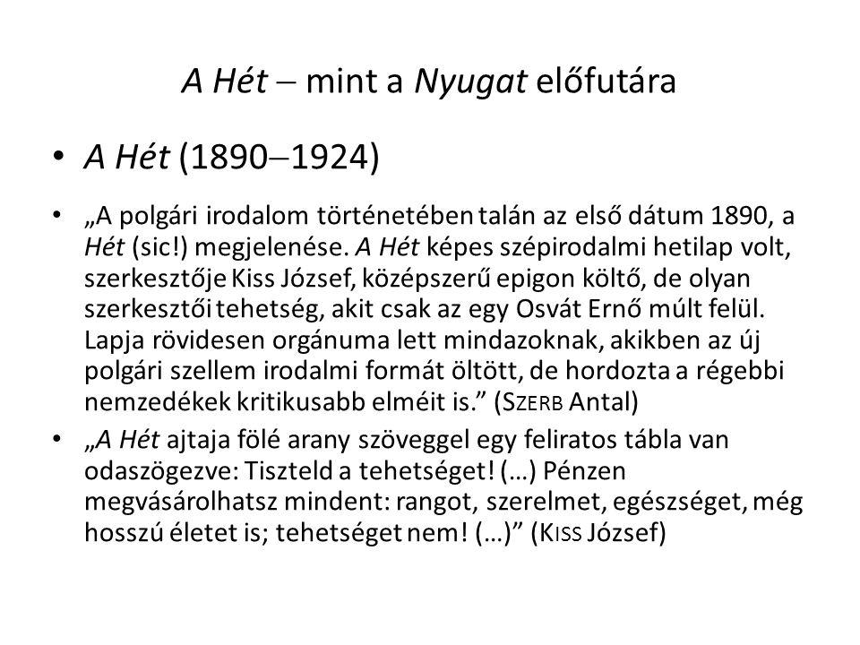 """A Hét  mint a Nyugat előfutára A Hét (1890  1924) """"A polgári irodalom történetében talán az első dátum 1890, a Hét (sic!) megjelenése."""