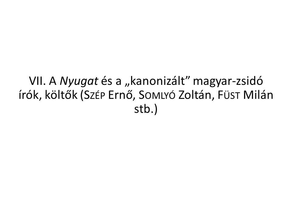 """VII. A Nyugat és a """"kanonizált"""" magyar-zsidó írók, költők (S ZÉP Ernő, S OMLYÓ Zoltán, F ÜST Milán stb.)"""