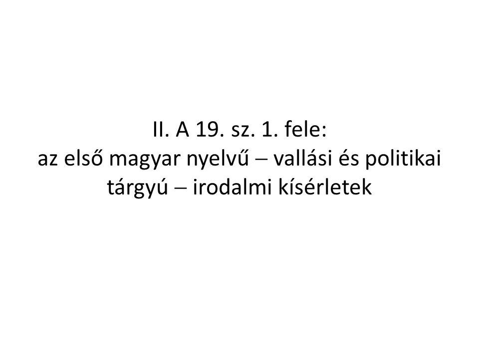 II. A 19. sz. 1. fele: az első magyar nyelvű  vallási és politikai tárgyú  irodalmi kísérletek