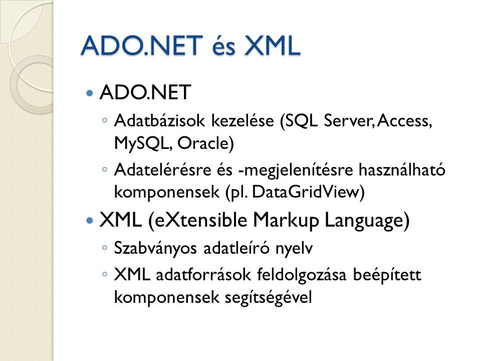 ADO.NET és XML ADO.NET ◦ Adatbázisok kezelése (SQL Server, Access, MySQL, Oracle) ◦ Adatelérésre és -megjelenítésre használható komponensek (pl.