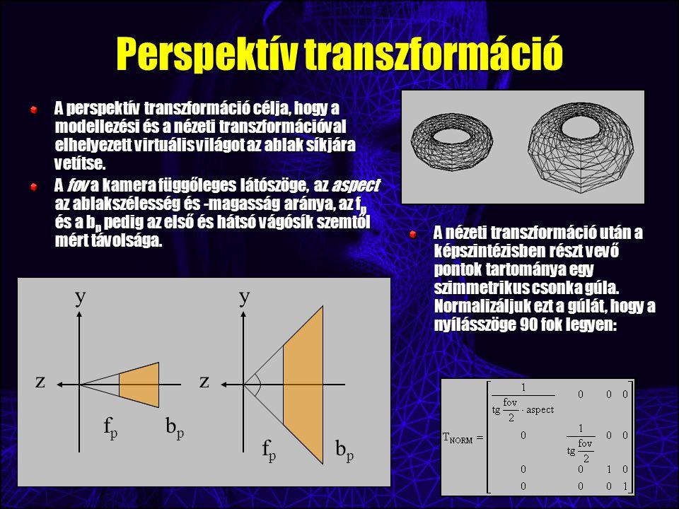Perspektív transzformáció A perspektív transzformáció célja, hogy a modellezési és a nézeti transzformációval elhelyezett virtuális világot az ablak síkjára vetítse.