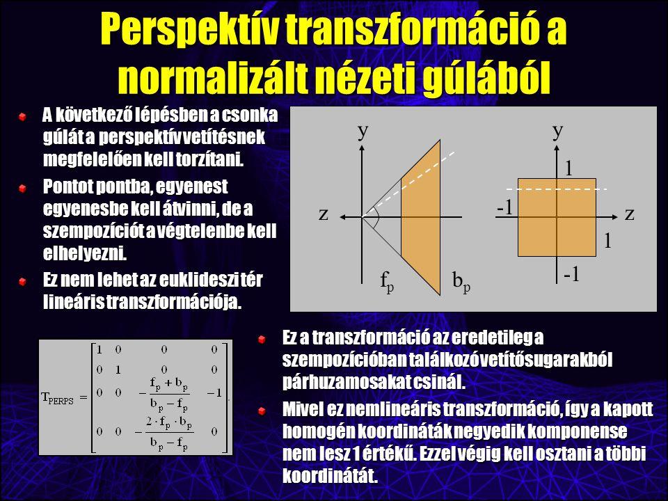 Perspektív transzformáció a normalizált nézeti gúlából A következő lépésben a csonka gúlát a perspektív vetítésnek megfelelően kell torzítani.