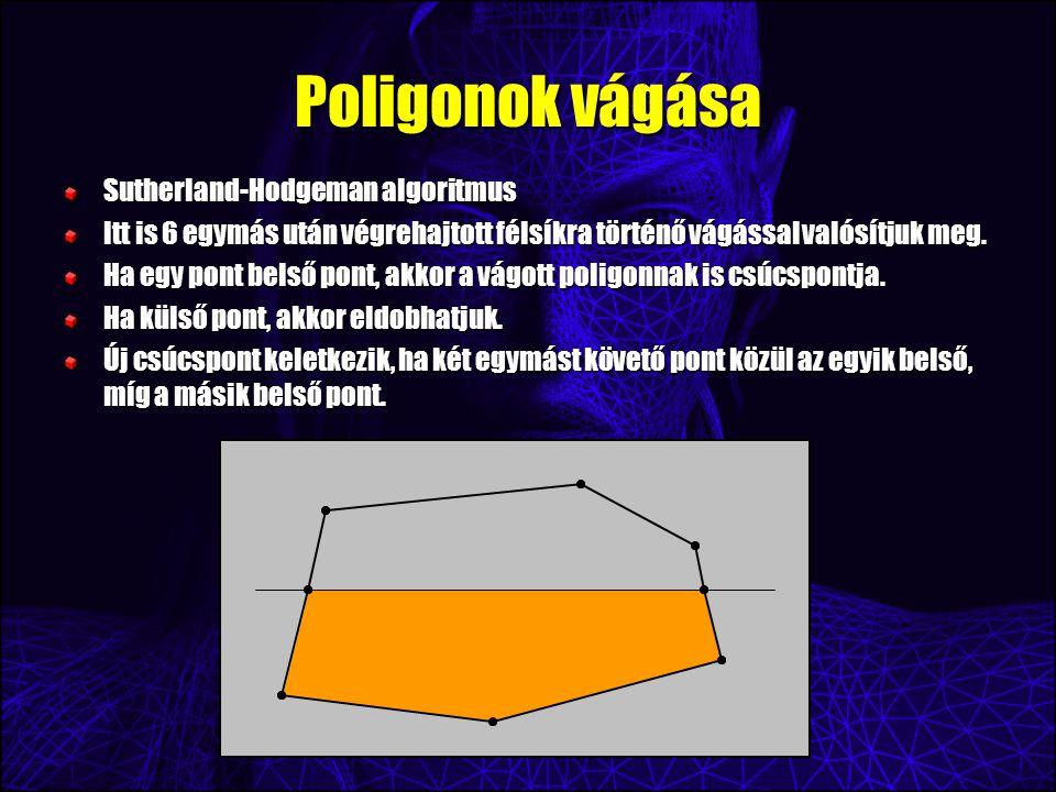 Poligonok vágása Sutherland-Hodgeman algoritmus Itt is 6 egymás után végrehajtott félsíkra történő vágással valósítjuk meg.