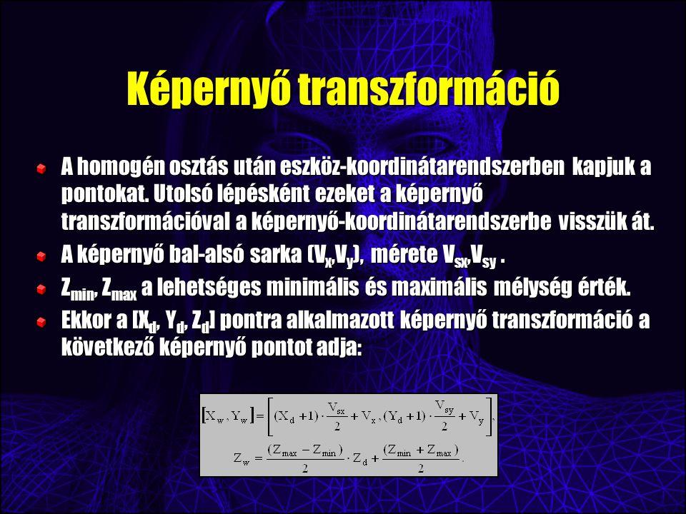 Képernyő transzformáció A homogén osztás után eszköz-koordinátarendszerben kapjuk a pontokat.