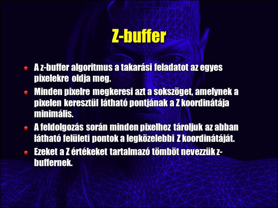 Z-buffer A z-buffer algoritmus a takarási feladatot az egyes pixelekre oldja meg.