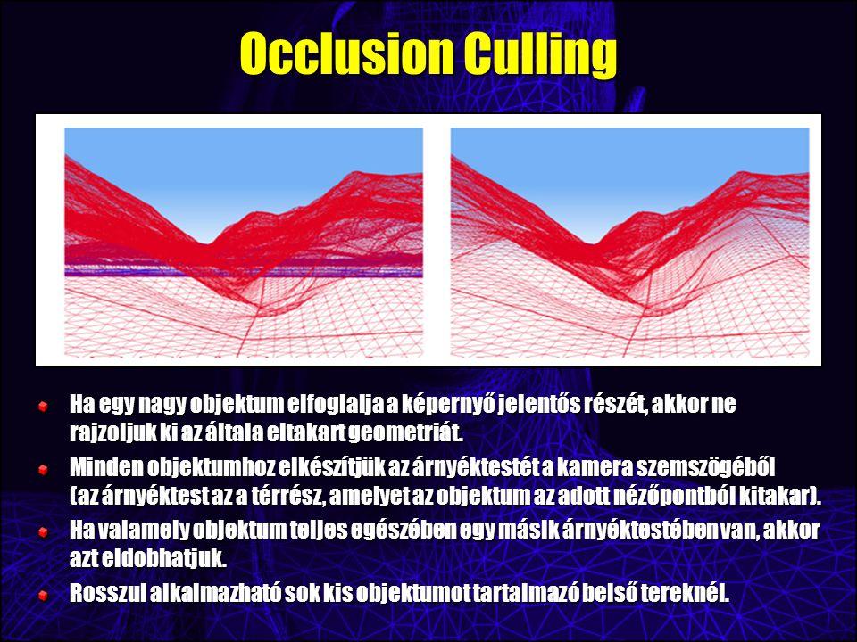 Occlusion Culling Ha egy nagy objektum elfoglalja a képernyő jelentős részét, akkor ne rajzoljuk ki az általa eltakart geometriát.
