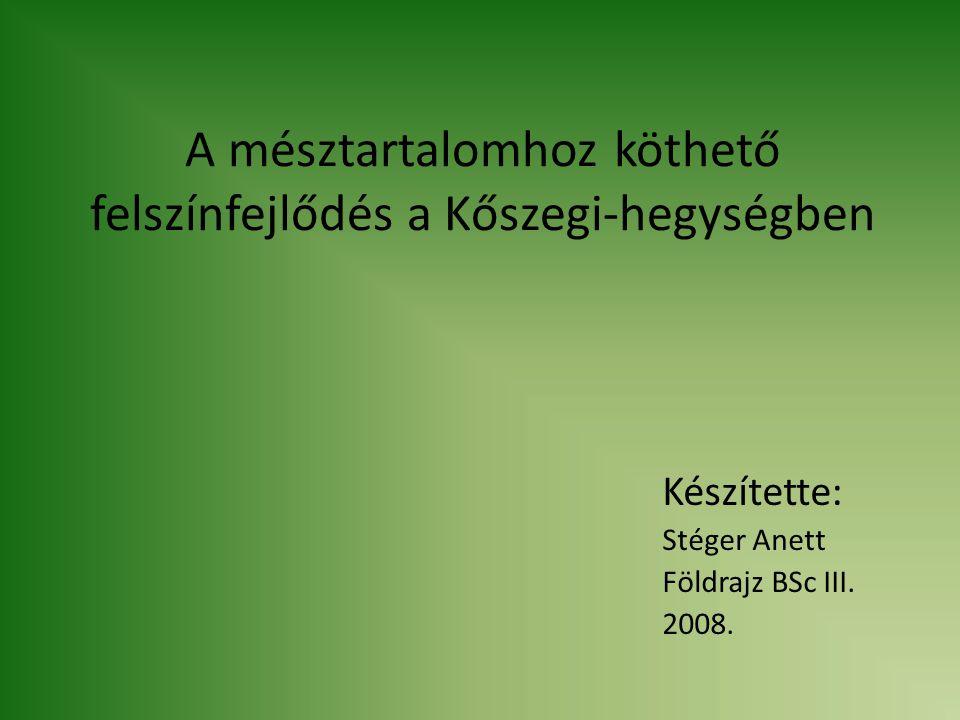 A mésztartalomhoz köthető felszínfejlődés a Kőszegi-hegységben Készítette: Stéger Anett Földrajz BSc III.