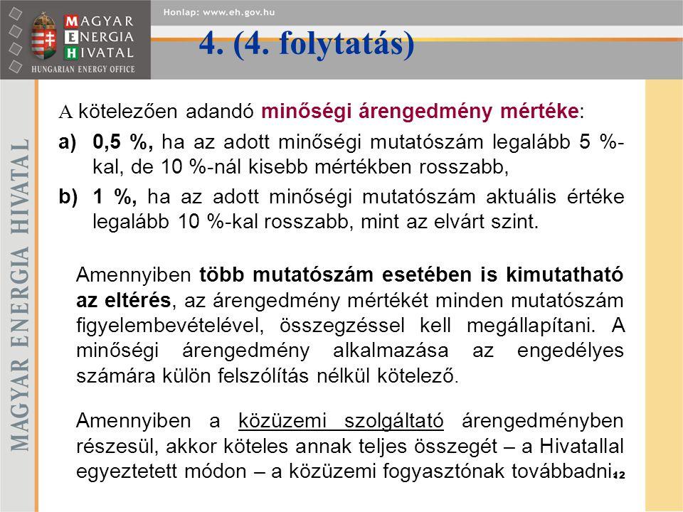 12 4. (4. folytatás) A kötelezően adandó minőségi árengedmény mértéke: a)0,5 %, ha az adott minőségi mutatószám legalább 5 %- kal, de 10 %-nál kisebb
