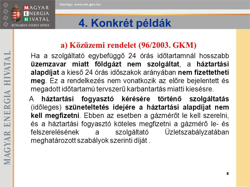 8 4. Konkrét példák a) Közüzemi rendelet (96/2003. GKM) Ha a szolgáltató egybefüggő 24 órás időtartamnál hosszabb üzemzavar miatt földgázt nem szolgál