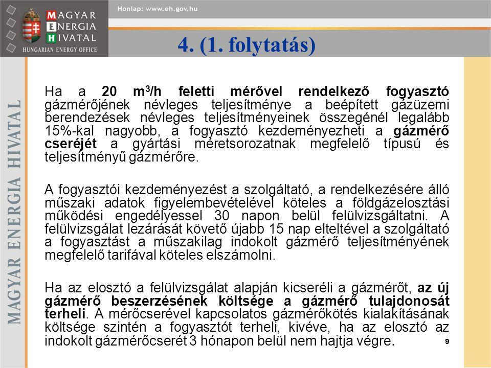 9 4. (1. folytatás) Ha a 20 m 3 /h feletti mérővel rendelkező fogyasztó gázmérőjének névleges teljesítménye a beépített gázüzemi berendezések névleges