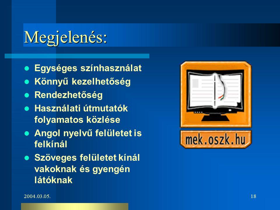 2004.03.05.18 Megjelenés: Egységes színhasználat Könnyű kezelhetőség Rendezhetőség Használati útmutatók folyamatos közlése Angol nyelvű felületet is f