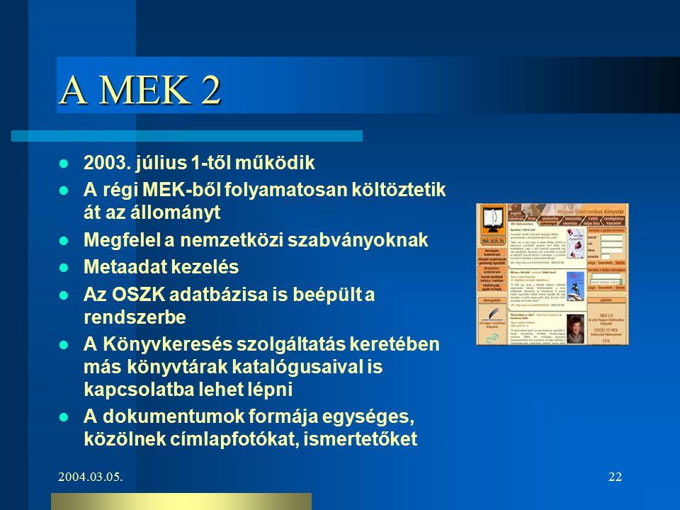 2004.03.05.22 A MEK 2 2003. július 1-től működik A régi MEK-ből folyamatosan költöztetik át az állományt Megfelel a nemzetközi szabványoknak Metaadat