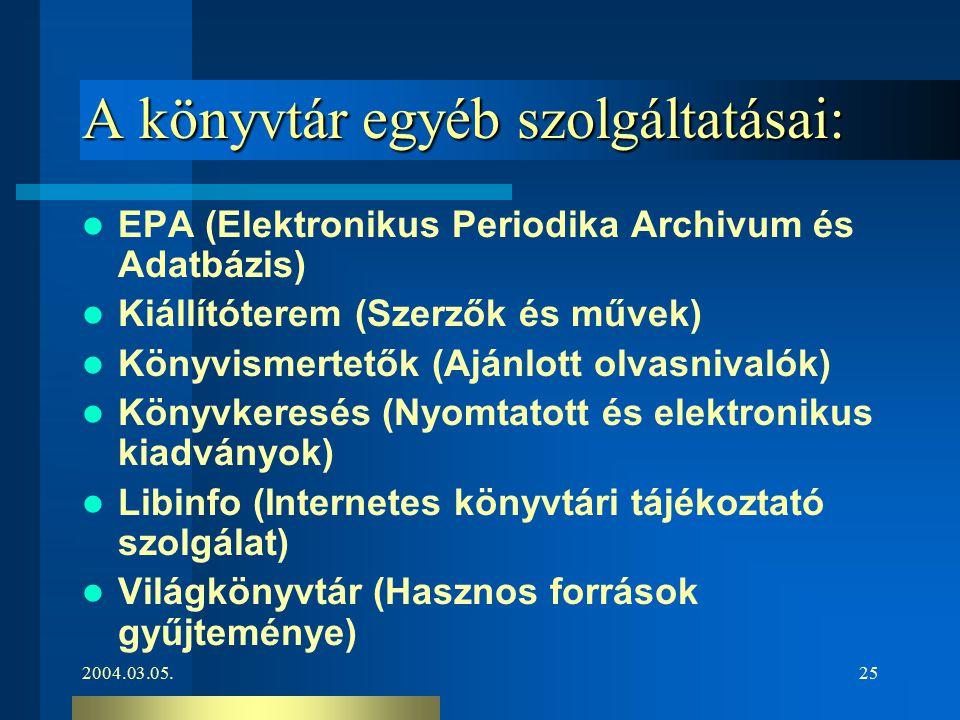2004.03.05.25 A könyvtár egyéb szolgáltatásai: EPA (Elektronikus Periodika Archivum és Adatbázis) Kiállítóterem (Szerzők és művek) Könyvismertetők (Aj