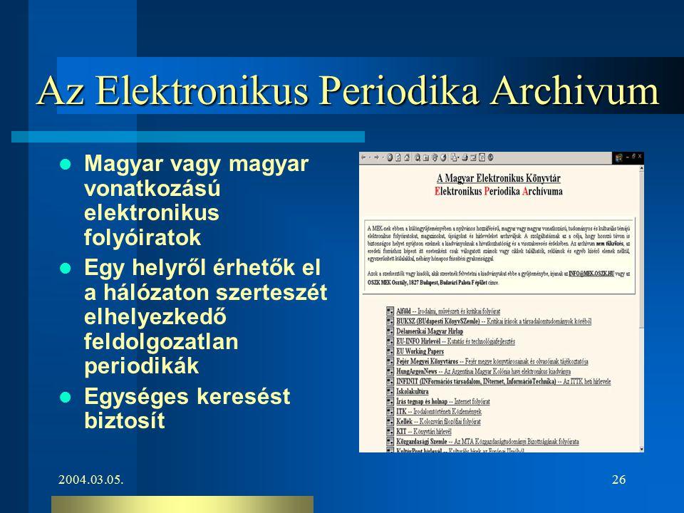 2004.03.05.26 Az Elektronikus Periodika Archivum Magyar vagy magyar vonatkozású elektronikus folyóiratok Egy helyről érhetők el a hálózaton szerteszét